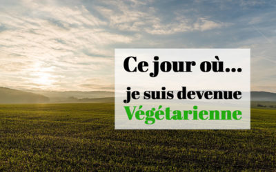 Comment j'ai décidé de devenir végétarienne