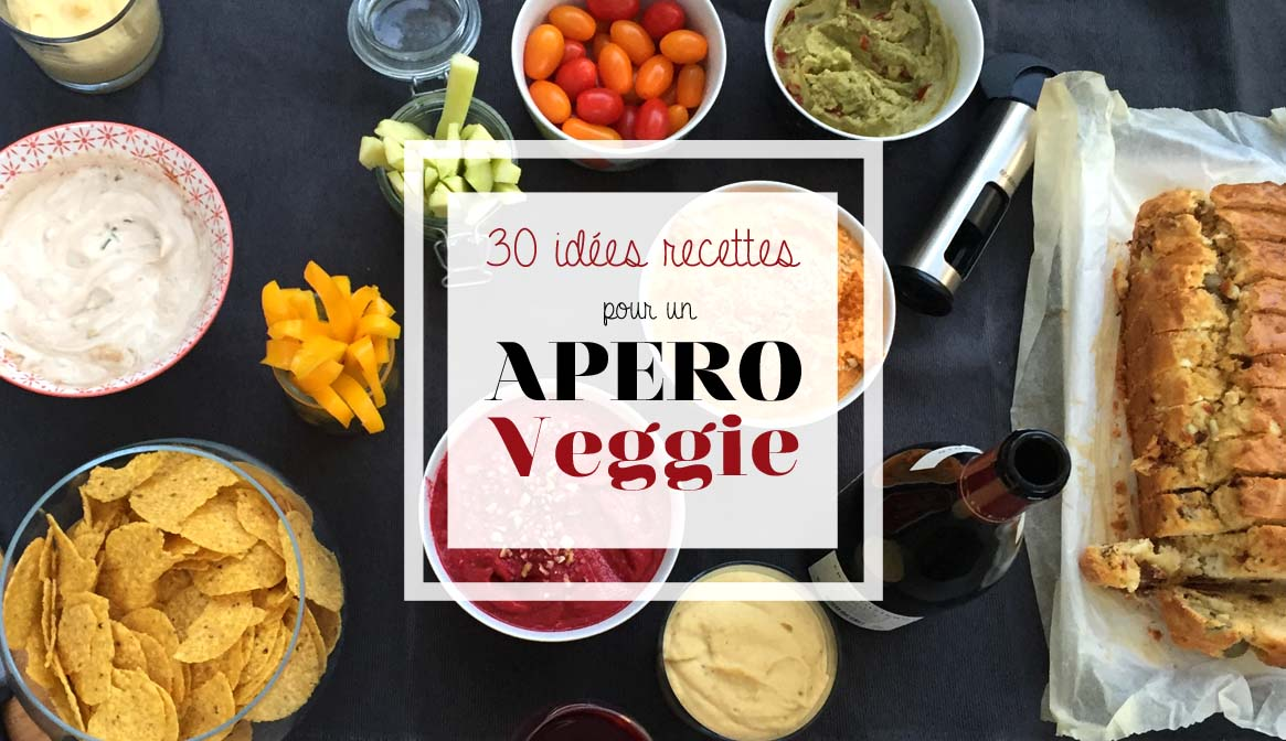 Apéro Veggie : 30 recettes faciles & gourmandes